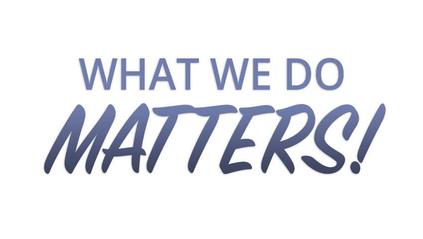 What We Do Matters!